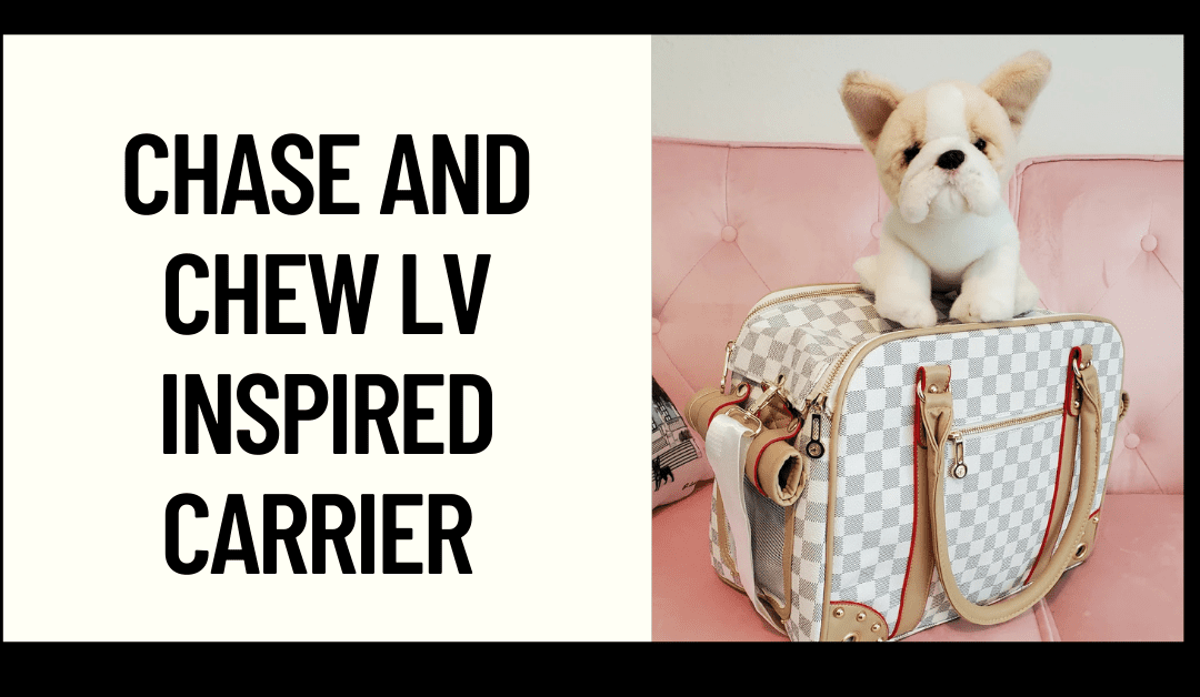 Chase and Chew LV Inspired Pet Carrier